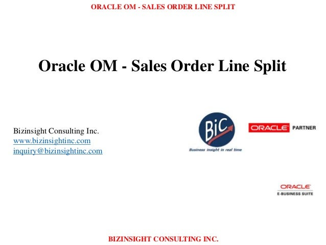 ORACLE OM - SALES ORDER LINE SPLIT BIZINSIGHT CONSULTING INC. Oracle OM - Sales Order Line Split Bizinsight Consulting Inc...