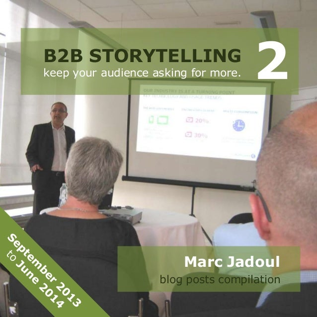 B2B STORYTELLING keep your audience asking for more. 2 Marc Jadoul blog posts compilation