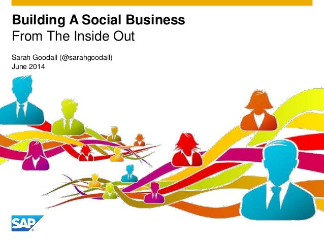 Building A Social Business From The Inside Out Sarah Goodall (@sarahgoodall) June 2014