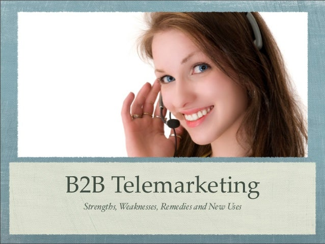 B2B Telemarketing Strengths, Weaknesses, Remedies and New Uses