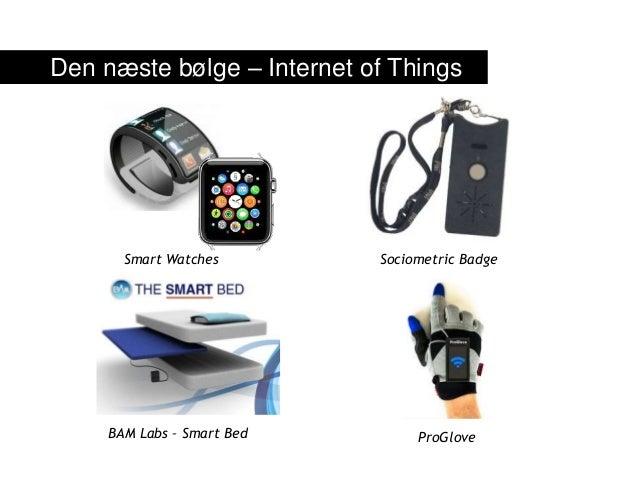 Den næste bølge – Internet of Things Smart Watches BAM Labs – Smart Bed ProGlove Sociometric Badge