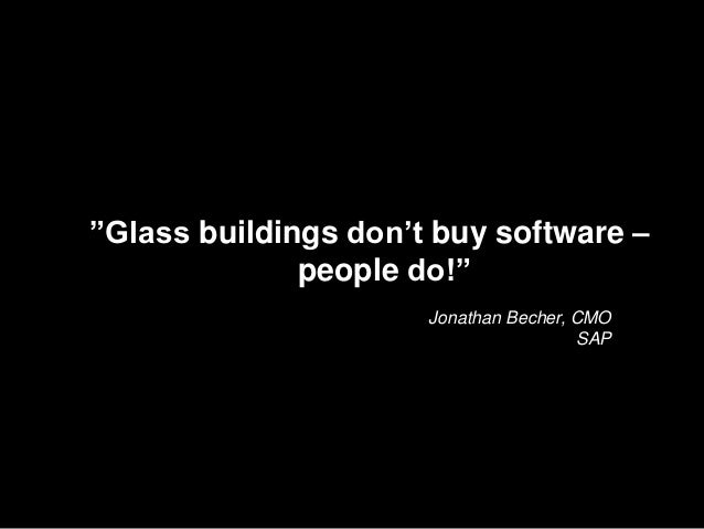 """""""Glass buildings don't buy software – people do!"""" Jonathan Becher, CMO SAP"""