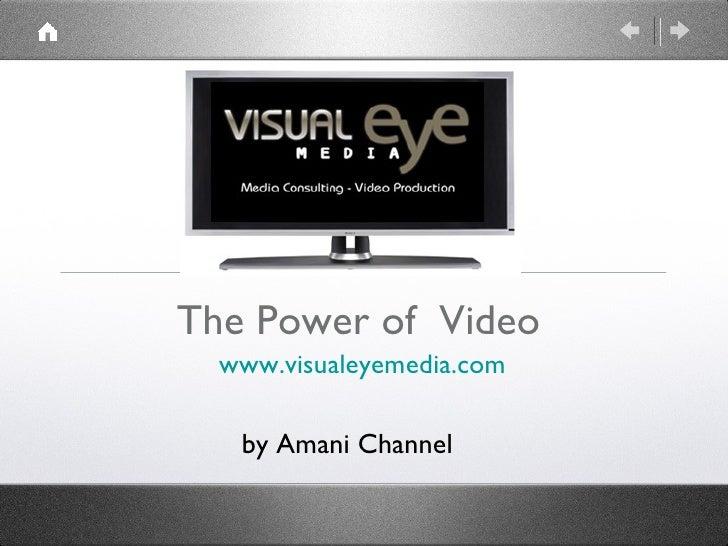 The Power of  Video <ul><li>www.visualeyemedia.com </li></ul>by Amani Channel