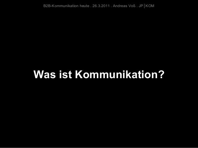 B2B-Kommunikation heute . 26.3.2011 . Andreas Voß . JP│KOMWas ist Kommunikation?
