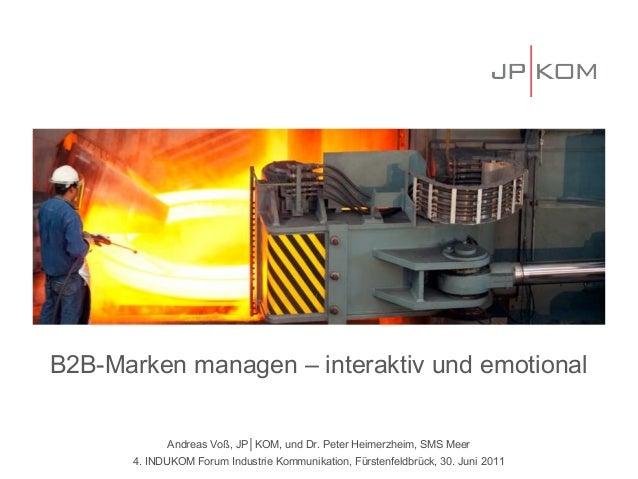 B2B-Marken managen – interaktiv und emotional            Andreas Voß, JP│KOM, und Dr. Peter Heimerzheim, SMS Meer      4. ...