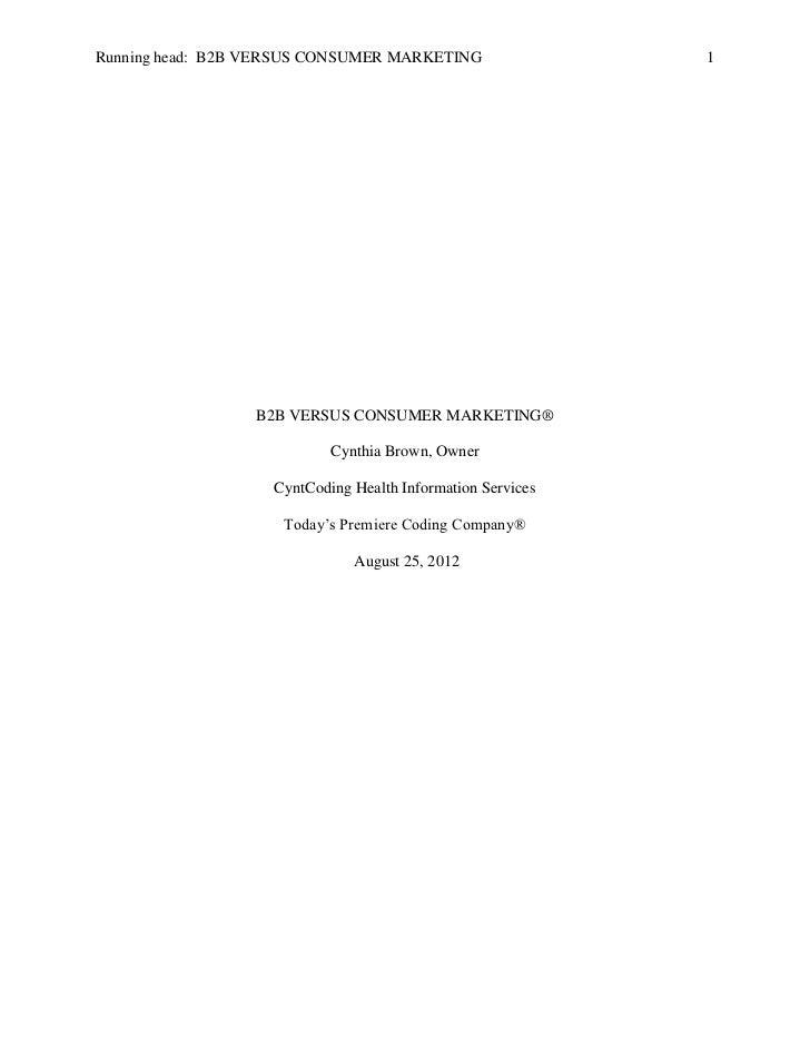 Running head: B2B VERSUS CONSUMER MARKETING                 1                 B2B VERSUS CONSUMER MARKETING®              ...