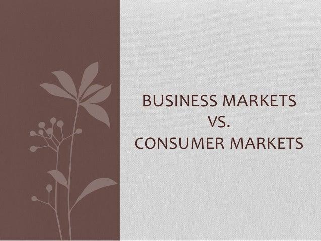 BUSINESS MARKETS        VS.CONSUMER MARKETS