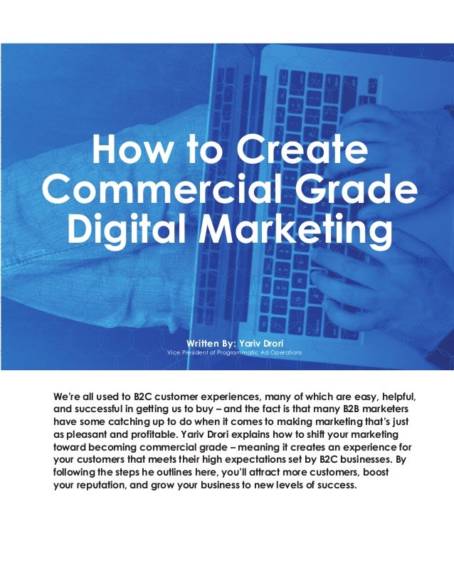 How to Create Commercial Grade Digital Marketing Written By: Yariv Drori Vice President of Programmatic Ad Operations We'r...