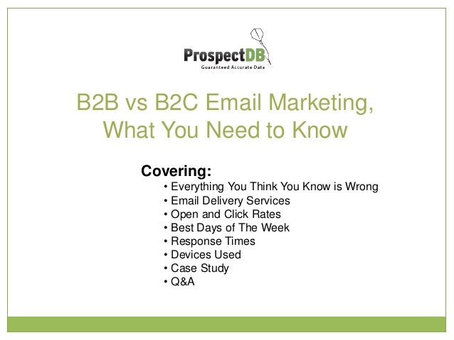 B2B vs B2C Email Marketing, What You Need to Know Covering: • Everything You Think You Know is Wrong • Email Delivery Serv...