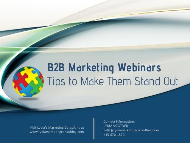B2B Marketing Webinars Tips to Make Them Stand Out  Visit  Lydia's  Marke/ng  Consul/ng  at   www.lydiamarke/ngc...