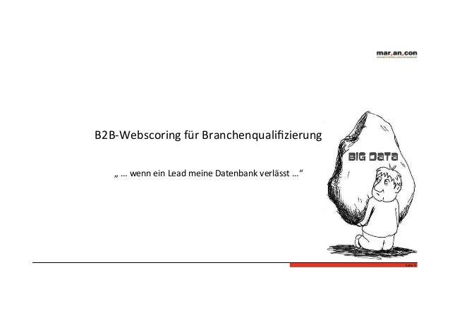 """Seite  1   B2B-‐Webscoring  für  Branchenqualifizierung   """"  …  wenn  ein  Lead  meine  Datenbank  ..."""