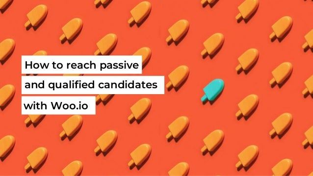 How to reach passive and qualified candidates with Woo.io