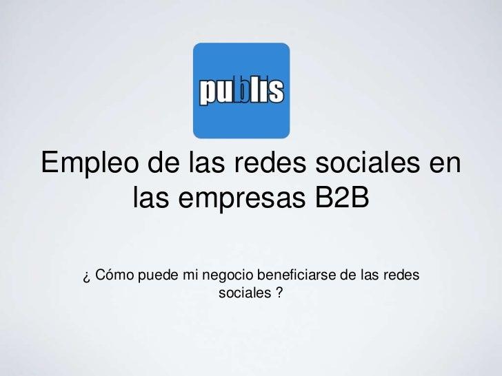 Empleo de las redes sociales en      las empresas B2B   ¿ Cómo puede mi negocio beneficiarse de las redes                 ...