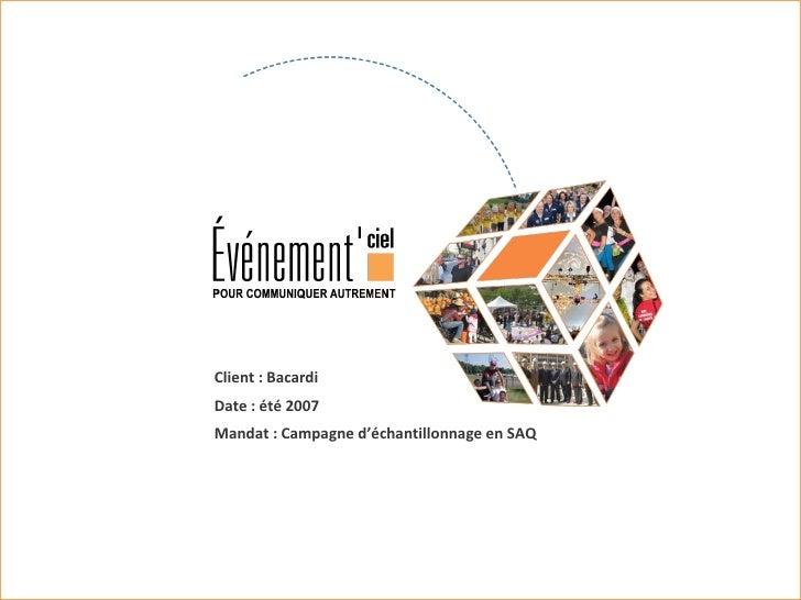 Client : Bacardi Date : été 2007 Mandat : Campagne d'échantillonnage en SAQ