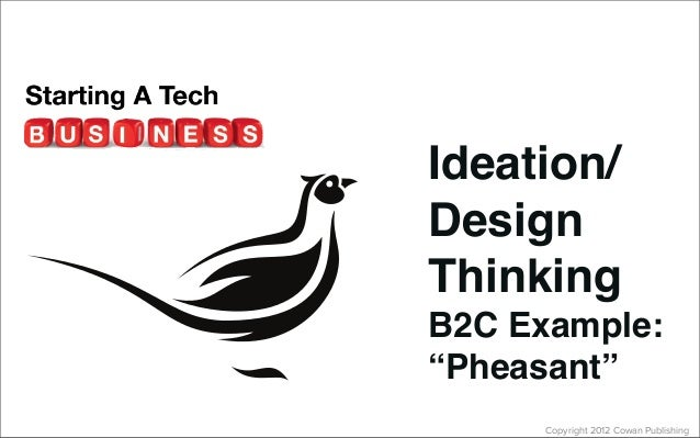 """Copyright 2012 Cowan PublishingIdeation/DesignThinkingB2C Example:""""Pheasant"""""""