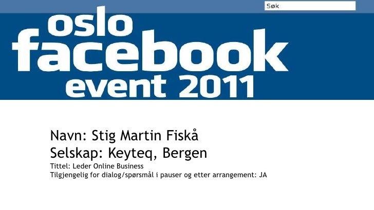 Navn: Stig Martin Fiskå<br />Selskap: Keyteq, Bergen<br />Tittel: Leder Online Business<br />Tilgjengelig for dialog/spørs...