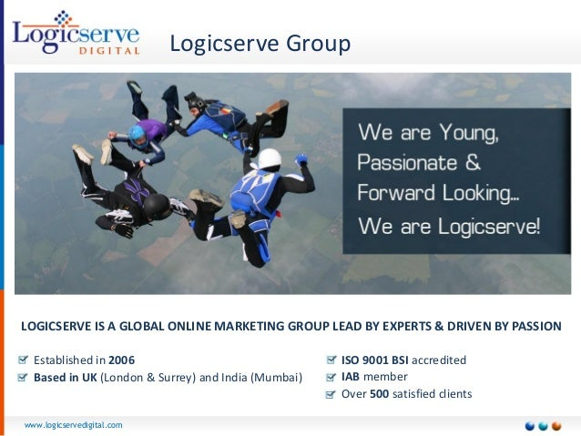 www.logicservedigital.com  Logicserve Group  LOGICSERVE IS A GLOBAL ONLINE MARKETING GROUP LEAD BY EXPERTS & DRIVEN BY PAS...