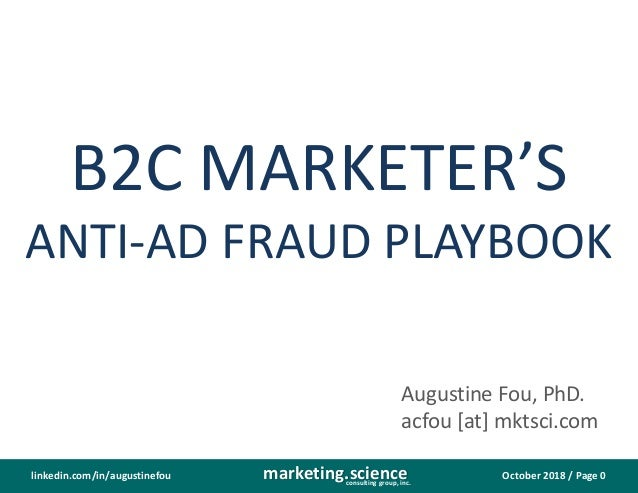 October 2018 / Page 0marketing.scienceconsulting group, inc. linkedin.com/in/augustinefou B2C MARKETER'S ANTI-AD FRAUD PLA...