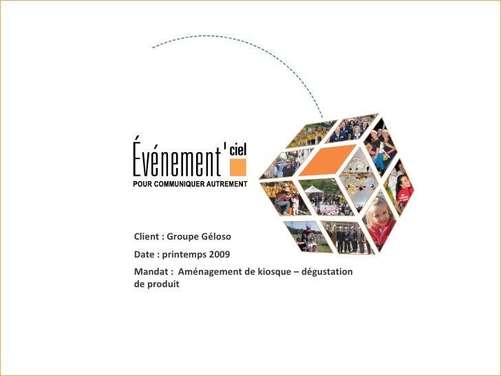 Client : Groupe Géloso Date : printemps 2009 Mandat :  Aménagement de kiosque – dégustation de produit