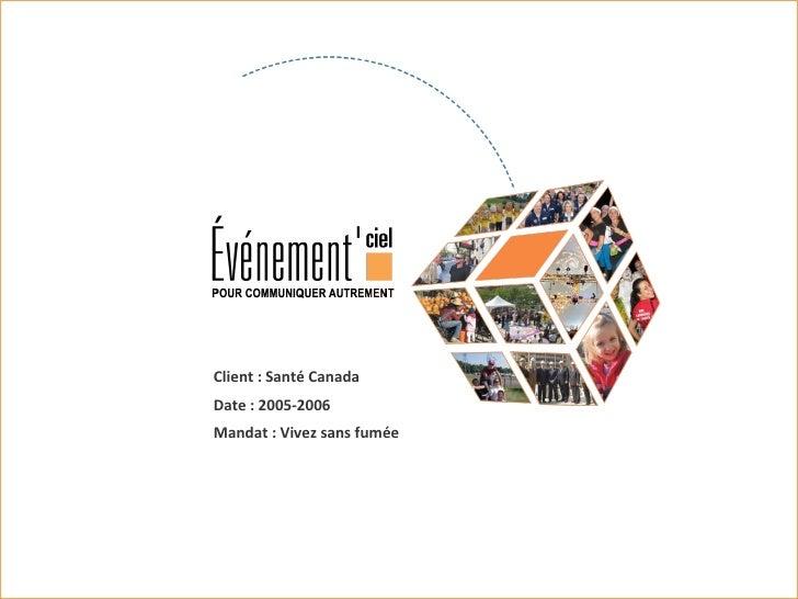 Client : Santé Canada Date : 2005-2006 Mandat : Vivez sans fumée