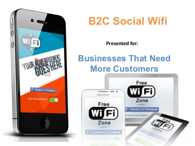 B2C Social Wifi Presented for:  Businesses That Need More Customers