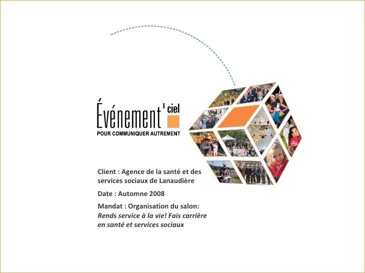 Client : Agence de la santé et des services sociaux de Lanaudière Date : Automne 2008 Mandat : Organisation du salon:  Ren...