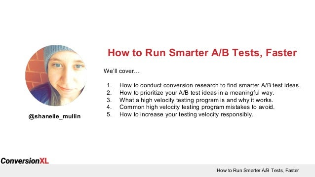 How to Run Smarter A/B Tests, Faster How to Run Smarter A/B Tests, Faster @shanelle_mullin We'll cover… 1. How to conduct ...