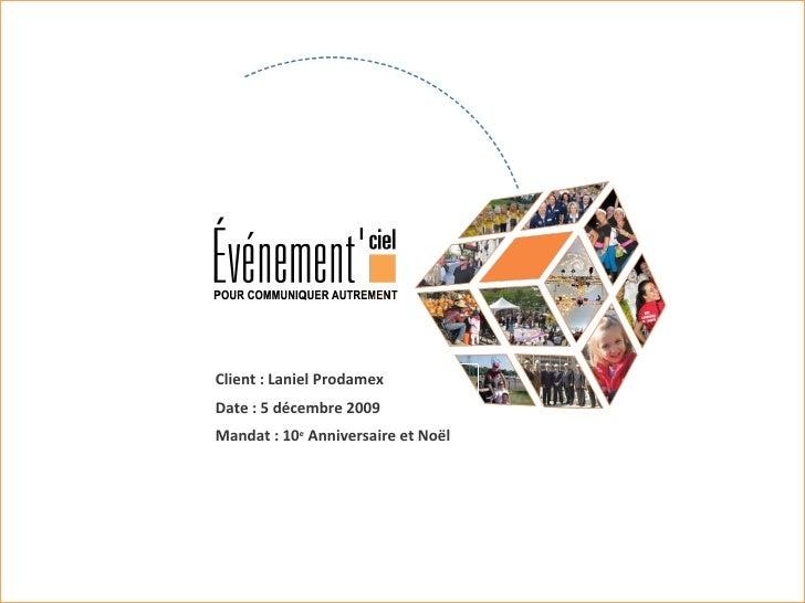 Client : Laniel Prodamex Date : 5 décembre 2009 Mandat : 10 e  Anniversaire et Noël