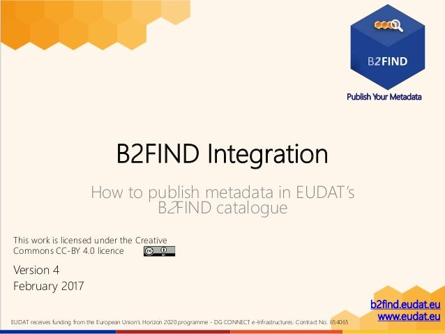 b2find.eudat.eu www.eudat.euEUDAT receives funding from the European Union's Horizon 2020 programme - DG CONNECT e-Infrast...