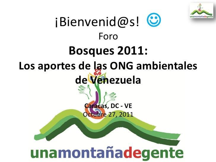 ¡Bienvenid@s!                            Foro         Bosques 2011:Los aportes de las ONG ambientales           de Venezu...