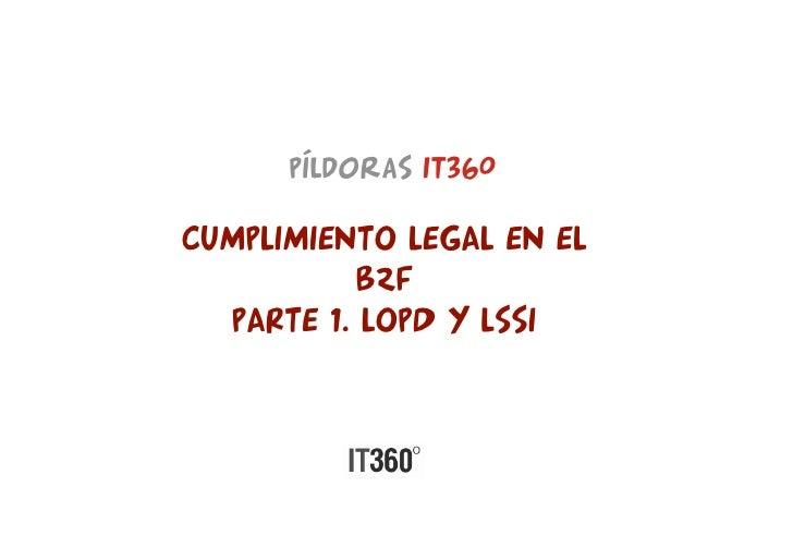 PÍldoraS it360  CUMPLIMIENTO LEGAL EN EL            B2F   PARTE 1. LOPD Y LSSI