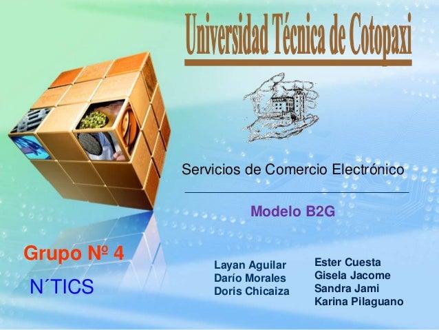 Servicios de Comercio ElectrónicoModelo B2GLayan AguilarDarío MoralesDoris ChicaizaEster CuestaGisela JacomeSandra JamiKar...