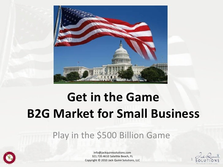 Get in the Game B2G Market for Small Business     Play in the $500 Billion Game                  info@jackquinnsolutions.c...