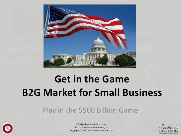 Get in the GameB2G Market for Small Business<br />Play in the $500 Billion Game<br />1<br />