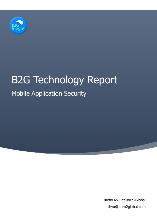Daeho Ryu at Born2Global dryu@born2global.com B2G Technology Report Mobile Application Security