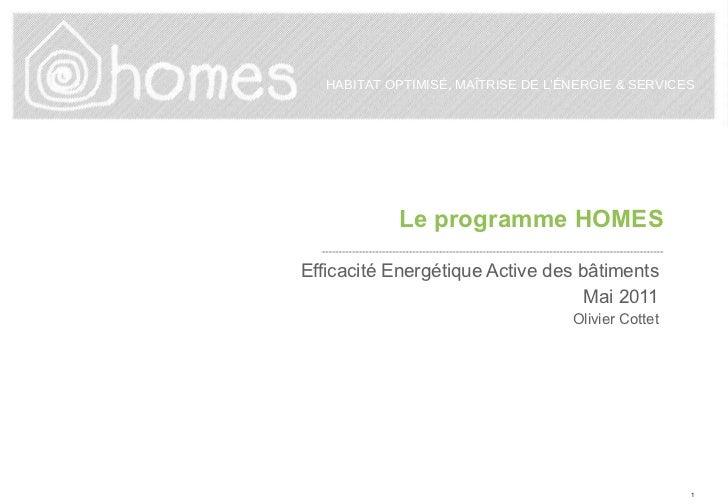Le programme HOMES Efficacité Energétique Active des bâtiments Mai 2011 Olivier Cottet