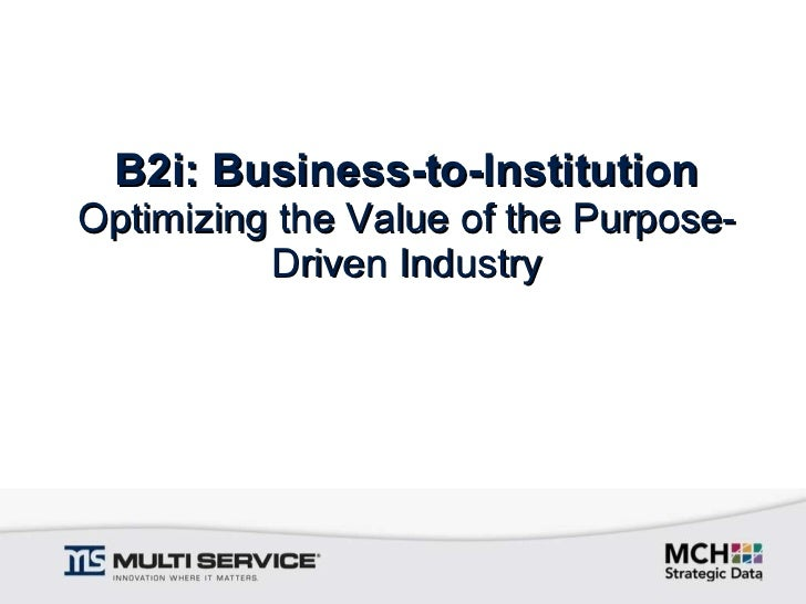 B2i: Business-to-Institution Optimizing the Value of the Purpose-Driven Industry
