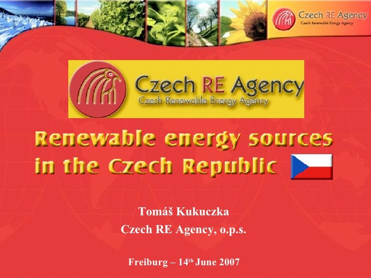 Tomáš Kukuczka Czech RE Agency, o.p.s. Freiburg – 14 th  June 2007
