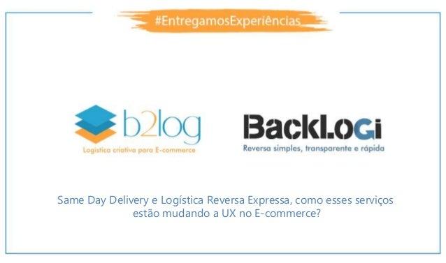 Same Day Delivery e Logística Reversa Expressa, como esses serviços estão mudando a UX no E-commerce?