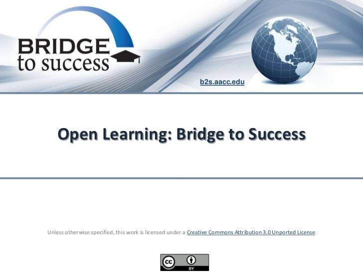 b2s.aacc.edu   Open Learning: Bridge to SuccessUnless otherwise specified, this work is licensed under a Creative Commons ...