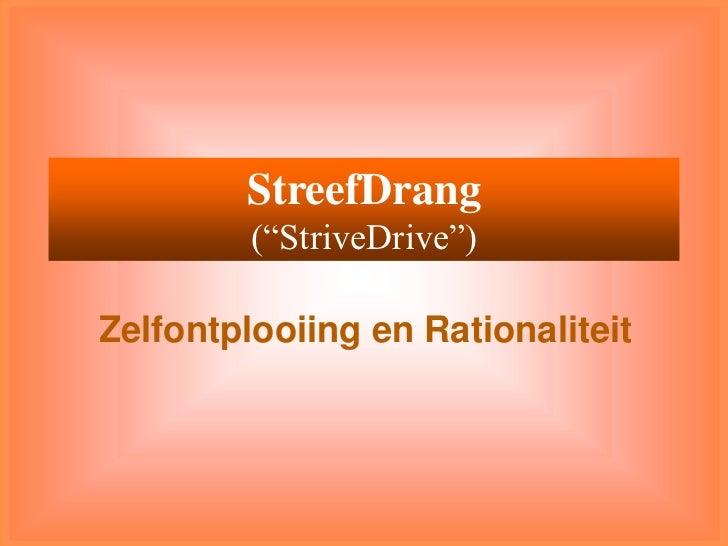"""StreefDrang(""""StriveDrive"""")<br />Zelfontplooiing en Rationaliteit<br />"""