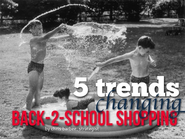 5 trends BACK-2-SCHOOL SHOPPING changing by chris barbee, strategist