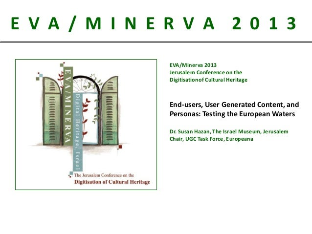 E V A / M I N E R V A 2 0 1 3 EVA/Minerva 2013 Jerusalem Conference on the Digitisationof Cultural Heritage  End-users, Us...