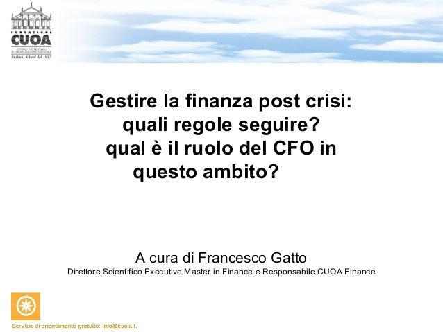 Gestire la finanza post crisi: quali regole seguire? qual è il ruolo del CFO in questo ambito? A cura di Francesco Gatto D...