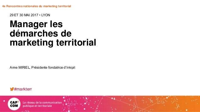 4e Rencontres nationales du marketing territorial Manager les démarches de marketing territorial 29 ET 30 MAI 2017 • LYON ...