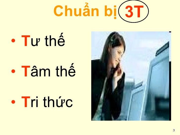 Chuẩn bị <ul><li>T ư thế  </li></ul><ul><li>T âm thế </li></ul><ul><li>T ri thức </li></ul>3T