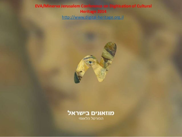 EVA/Minerva Jerusalem Conference on Digitisation of Cultural  Heritage 2014  http://www.digital-heritage.org.il