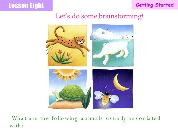 Lesson Eight What are the following animals usually associated with? Let's do some brainstorming! Getting Started