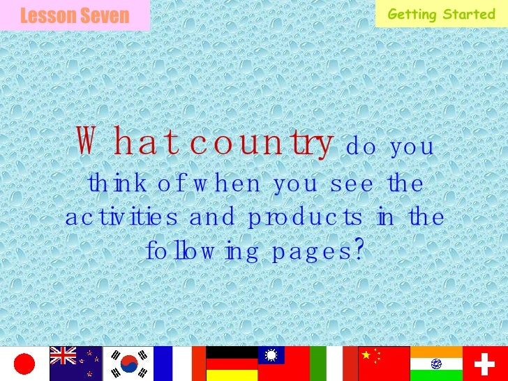 What country  do you think of when you see the activities and products in the following pages? Lesson Seven Getting Started
