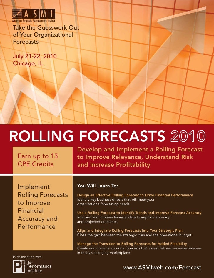 Take the Guesswork Out of Your Organizational Forecasts  July 21-22, 2010 Chicago, IL     ROLLING FORECASTS 2010          ...
